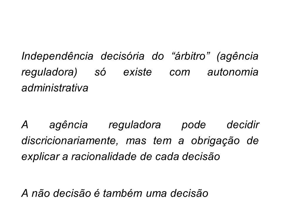 Independência decisória do árbitro (agência reguladora) só existe com autonomia administrativa A agência reguladora pode decidir discricionariamente,