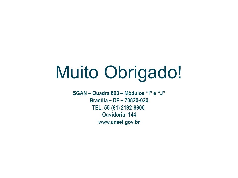 Muito Obrigado! SGAN – Quadra 603 – Módulos I e J Brasília – DF – 70830-030 TEL. 55 (61) 2192-8600 Ouvidoria: 144 www.aneel.gov.br