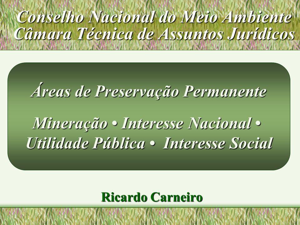 Ricardo Carneiro Áreas de Preservação Permanente Mineração Interesse Nacional Mineração Interesse Nacional Utilidade Pública Interesse Social Conselho