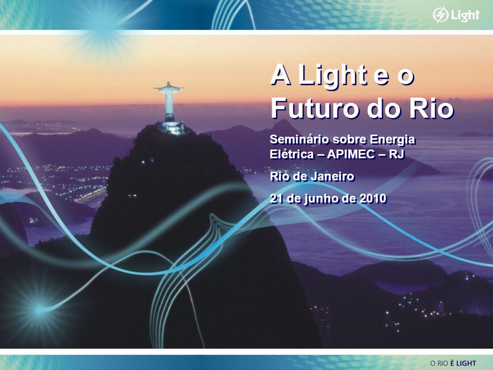 1 A Light e o Futuro do Rio Seminário sobre Energia Elétrica – APIMEC – RJ Rio de Janeiro 21 de junho de 2010 A Light e o Futuro do Rio Seminário sobr