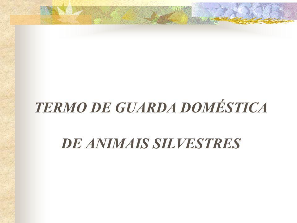 TERMO DE GUARDA DOMÉSTICA DE ANIMAIS SILVESTRES