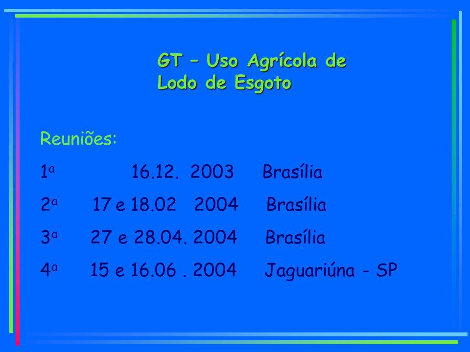 Reuniões: 1 a 16.12. 2003 Brasília 2 a 17 e 18.02 2004 Brasília 3 a 27 e 28.04.