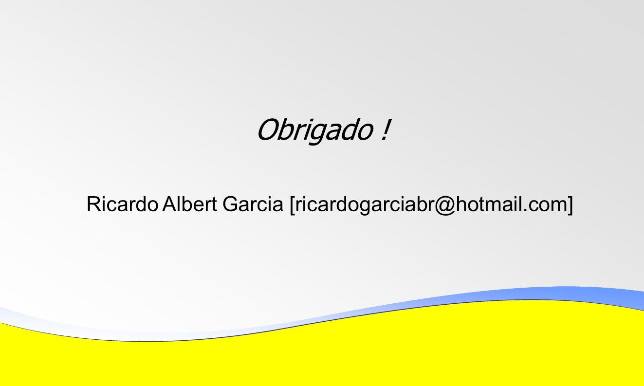 Obrigado ! Ricardo Albert Garcia [ricardogarciabr@hotmail.com]