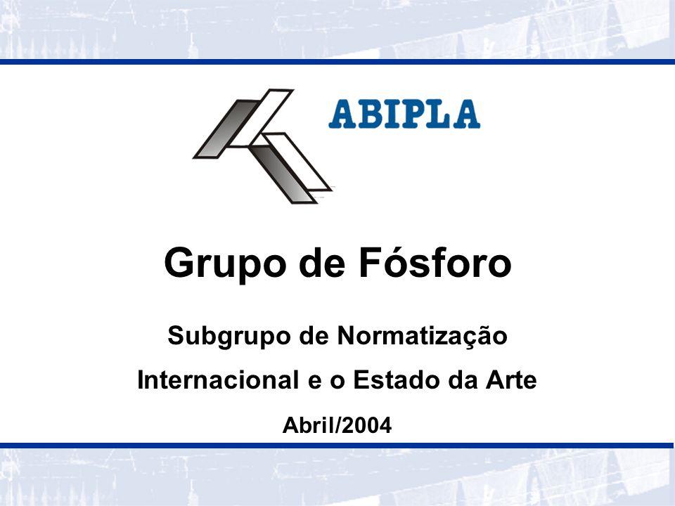 Grupo de Fósforo Subgrupo de Normatização Internacional e o Estado da Arte Abril/2004