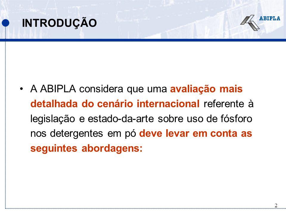 2 INTRODUÇÃO A ABIPLA considera que uma avaliação mais detalhada do cenário internacional referente à legislação e estado-da-arte sobre uso de fósforo nos detergentes em pó deve levar em conta as seguintes abordagens: