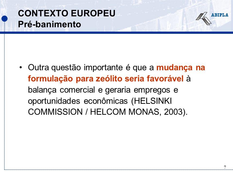 7 CONTEXTO EUROPEU Pré-banimento Outra questão importante é que a mudança na formulação para zeólito seria favorável à balança comercial e geraria empregos e oportunidades econômicas (HELSINKI COMMISSION / HELCOM MONAS, 2003).