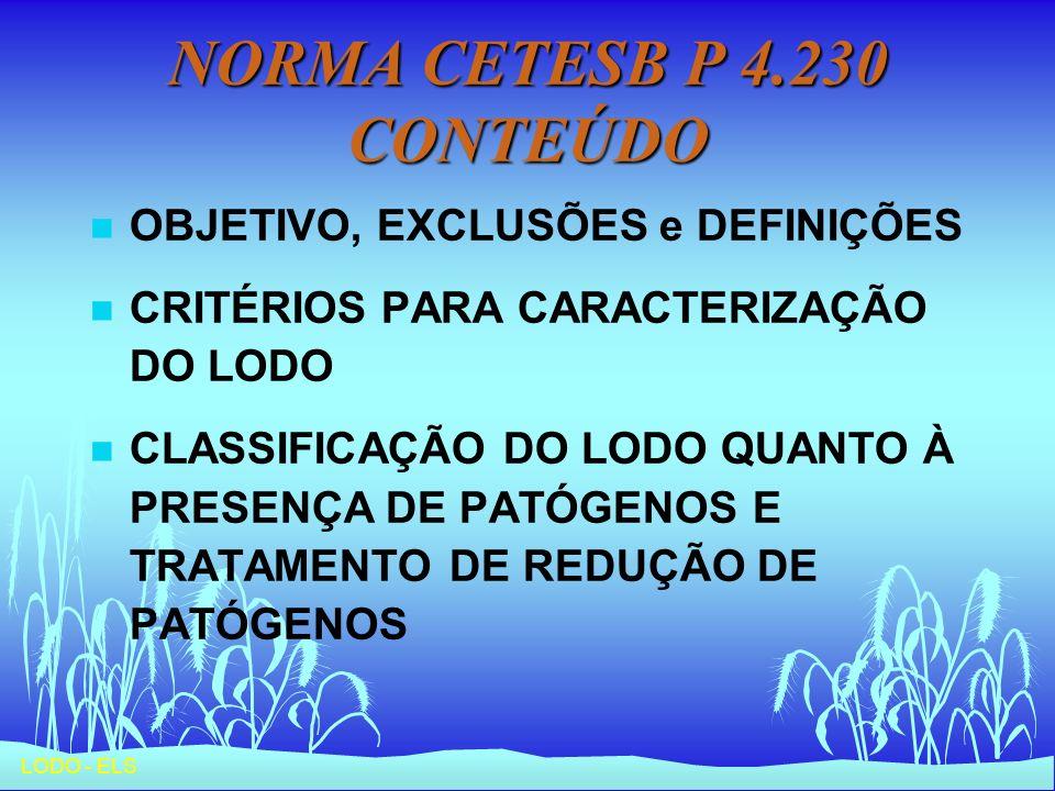 LODO - ELS NORMA CETESB P 4.230 CONTEÚDO n OBJETIVO, EXCLUSÕES e DEFINIÇÕES n CRITÉRIOS PARA CARACTERIZAÇÃO DO LODO n CLASSIFICAÇÃO DO LODO QUANTO À P