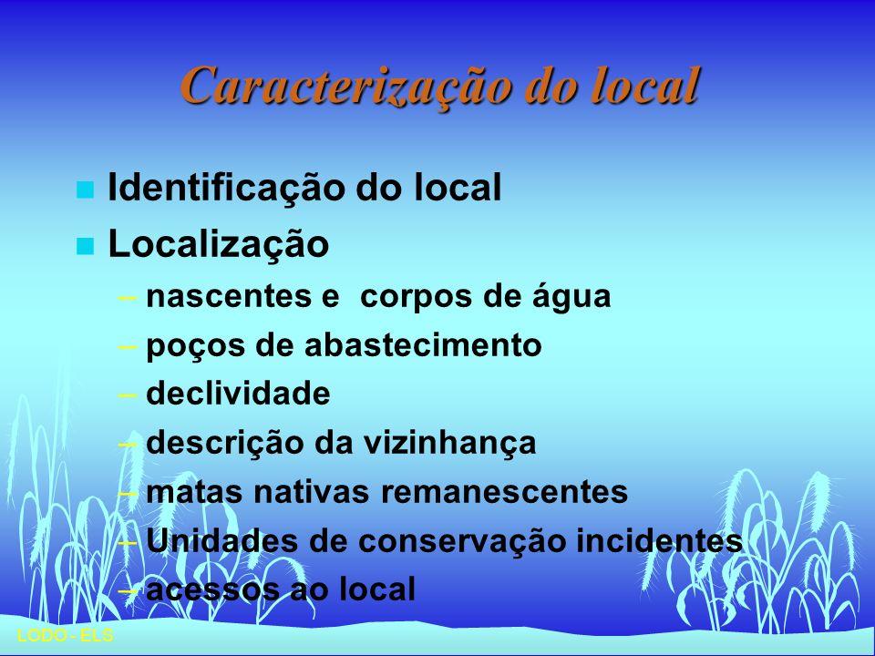 LODO - ELS Caracterização do local n Identificação do local n Localização –nascentes e corpos de água –poços de abastecimento –declividade –descrição