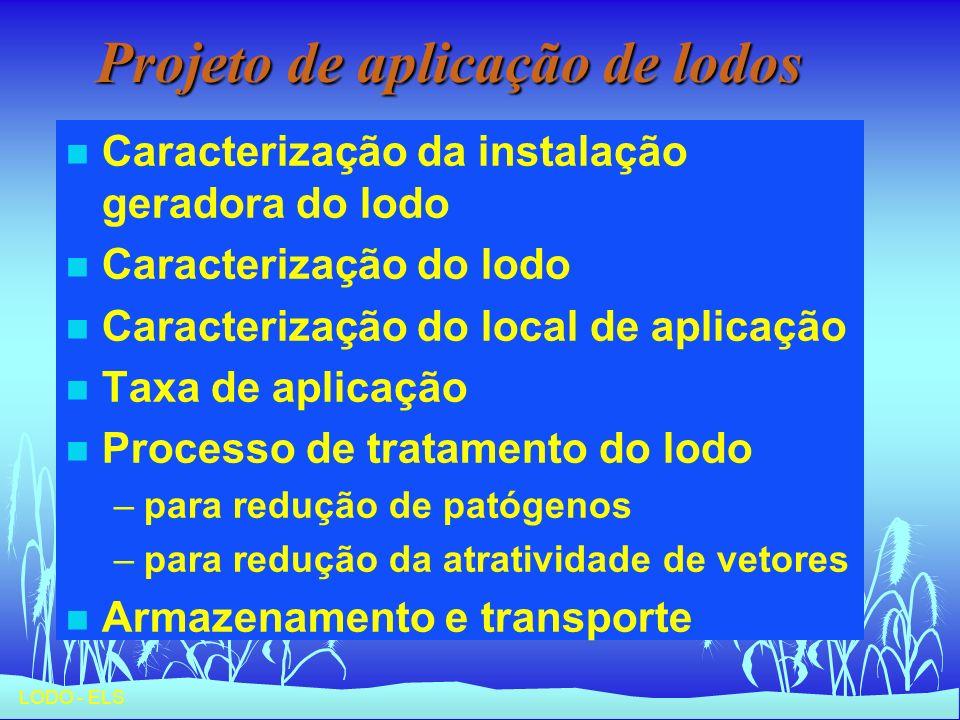 LODO - ELS Projeto de aplicação de lodos n Caracterização da instalação geradora do lodo n Caracterização do lodo n Caracterização do local de aplicaç