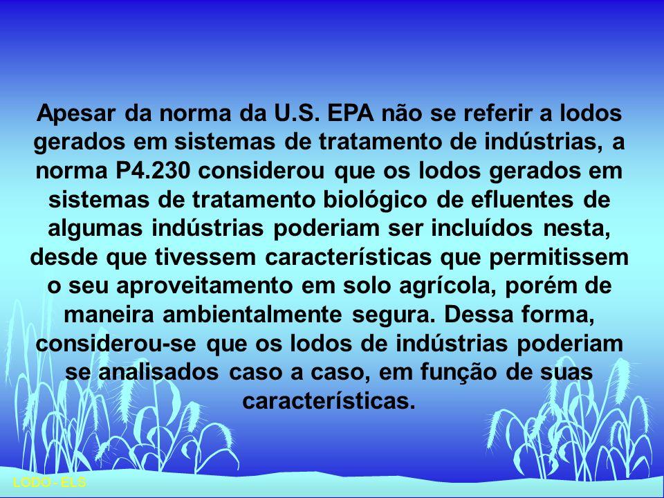 LODO - ELS Apesar da norma da U.S. EPA não se referir a lodos gerados em sistemas de tratamento de indústrias, a norma P4.230 considerou que os lodos