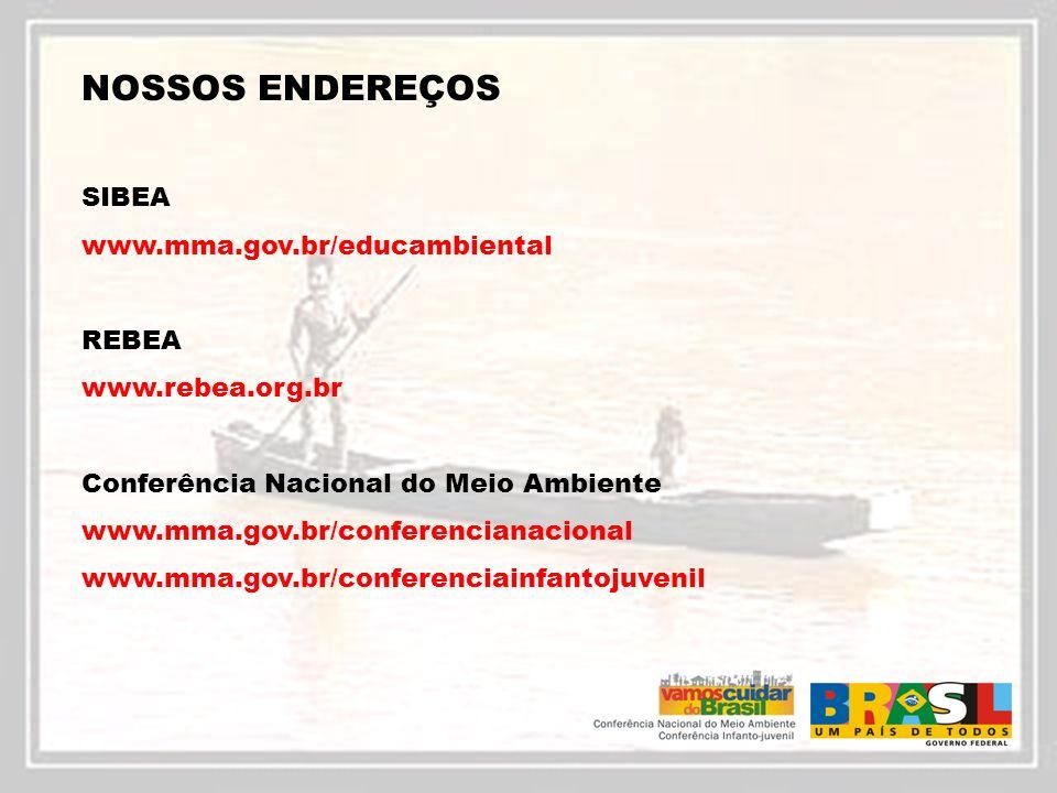 NOSSOS ENDEREÇOS SIBEA www.mma.gov.br/educambiental REBEA www.rebea.org.br Conferência Nacional do Meio Ambiente www.mma.gov.br/conferencianacional ww