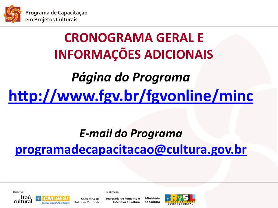 CRONOGRAMA GERAL E INFORMAÇÕES ADICIONAIS Página do Programa http://www.fgv.br/fgvonline/minc E-mail do Programa programadecapacitacao@cultura.gov.br http://www.fgv.br/fgvonline/minc