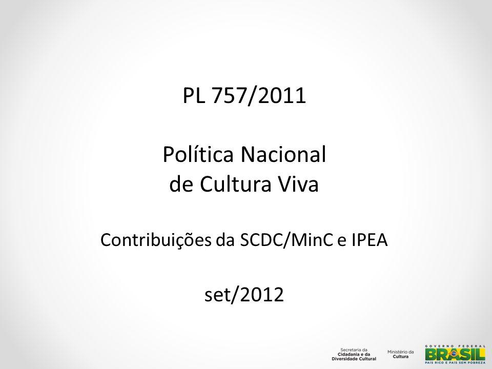 PL 757/2011 Política Nacional de Cultura Viva Contribuições da SCDC/MinC e IPEA set/2012