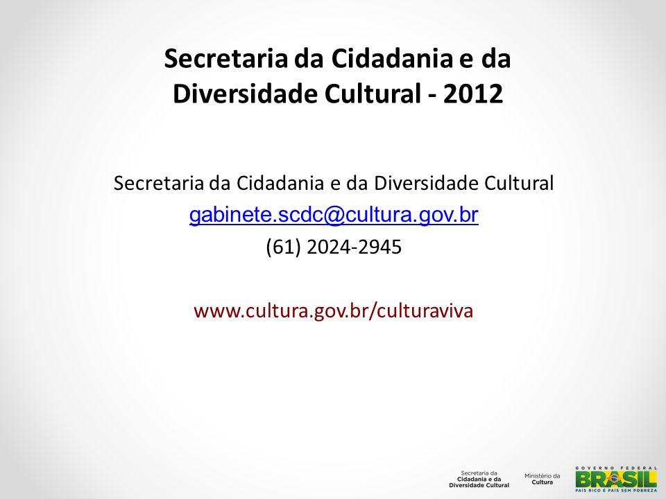 Secretaria da Cidadania e da Diversidade Cultural gabinete.scdc@cultura.gov.br (61) 2024-2945 www.cultura.gov.br/culturaviva Secretaria da Cidadania e