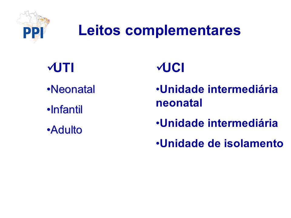 Leitos complementares UTI NeonatalNeonatal InfantilInfantil AdultoAdulto UCI Unidade intermediária neonatal Unidade intermediária Unidade de isolamento