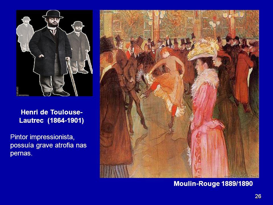 26 Moulin-Rouge 1889/1890 Henri de Toulouse- Lautrec (1864-1901) Pintor impressionista, possuía grave atrofia nas pernas.