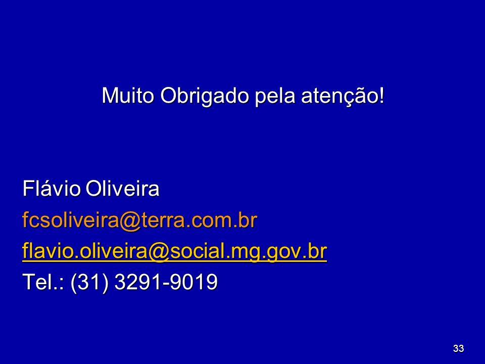 33 Muito Obrigado pela atenção! Flávio Oliveira fcsoliveira@terra.com.br flavio.oliveira@social.mg.gov.br Tel.: (31) 3291-9019