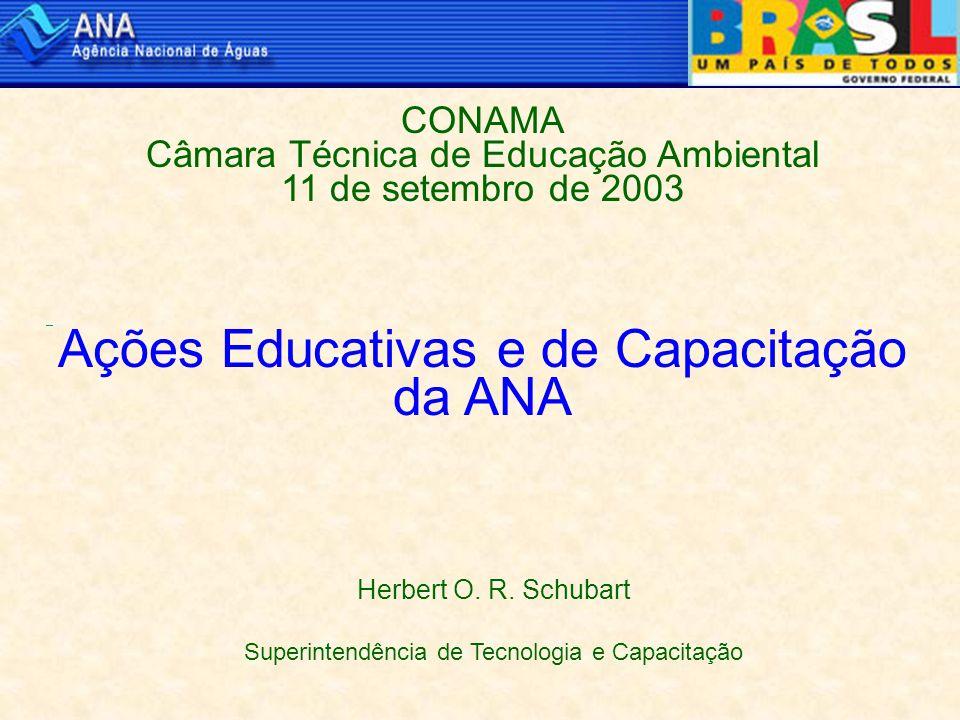 CONAMA Câmara Técnica de Educação Ambiental 11 de setembro de 2003 Ações Educativas e de Capacitação da ANA Herbert O.