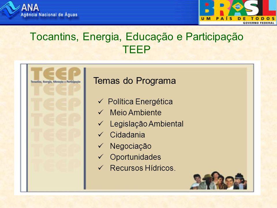 Tocantins, Energia, Educação e Participação TEEP Temas do Programa Política Energética Meio Ambiente Legislação Ambiental Cidadania Negociação Oportunidades Recursos Hídricos.