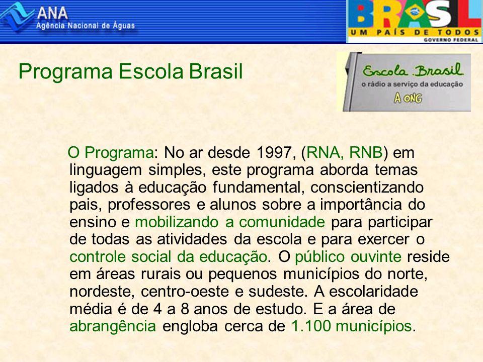 Programa Escola Brasil O Programa: No ar desde 1997, (RNA, RNB) em linguagem simples, este programa aborda temas ligados à educação fundamental, conscientizando pais, professores e alunos sobre a importância do ensino e mobilizando a comunidade para participar de todas as atividades da escola e para exercer o controle social da educação.