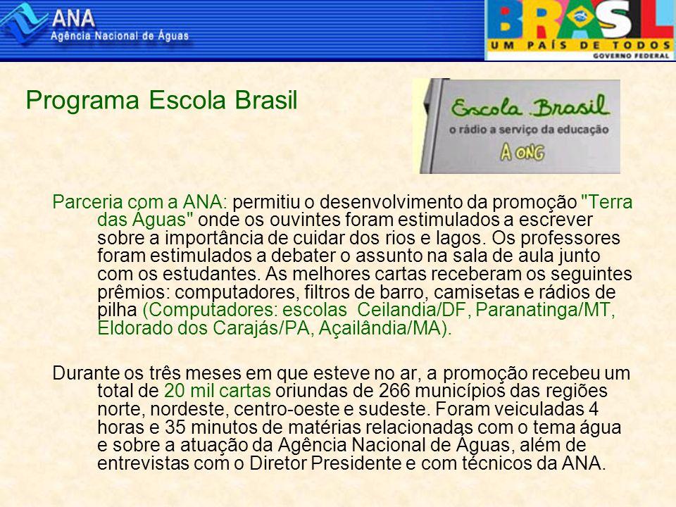 Programa Escola Brasil Parceria com a ANA: permitiu o desenvolvimento da promoção Terra das Águas onde os ouvintes foram estimulados a escrever sobre a importância de cuidar dos rios e lagos.