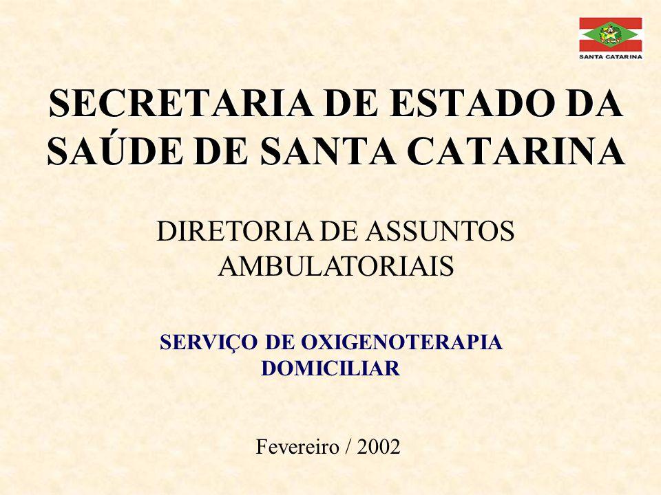 SECRETARIA DE ESTADO DA SAÚDE DE SANTA CATARINA DIRETORIA DE ASSUNTOS AMBULATORIAIS SERVIÇO DE OXIGENOTERAPIA DOMICILIAR Fevereiro / 2002