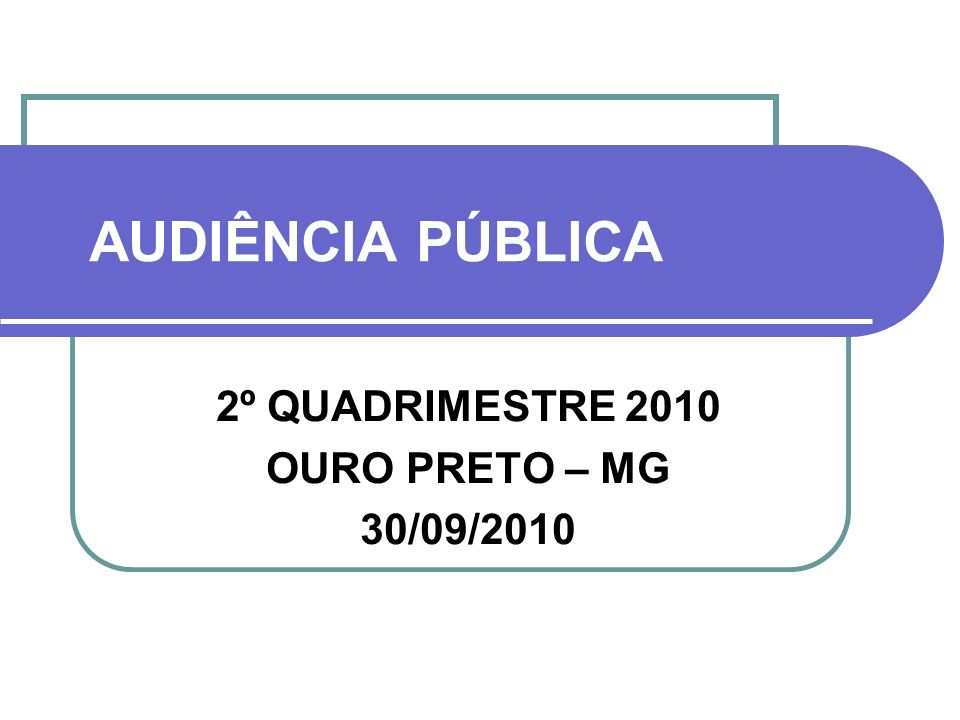 AUDIÊNCIA PÚBLICA 2º QUADRIMESTRE 2010 OURO PRETO – MG 30/09/2010