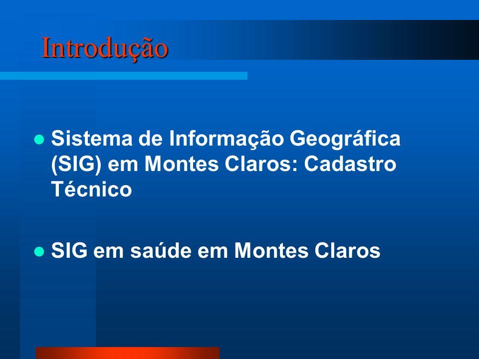 Introdução Sistema de Informação Geográfica (SIG) em Montes Claros: Cadastro Técnico SIG em saúde em Montes Claros