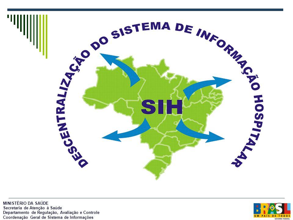 . MINISTÉRIO DA SAÚDE Secretaria de Atenção à Saúde Departamento de Regulação, Avaliação e Controle Coordenação Geral de Sistema de Informações