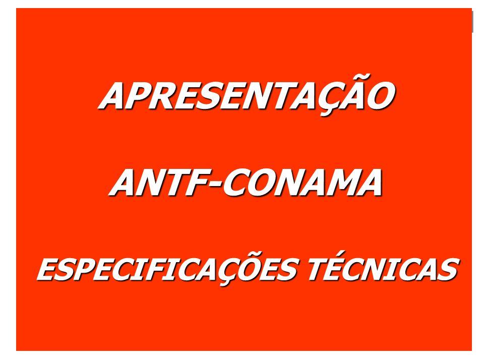 APRESENTAÇÃOANTF-CONAMA ESPECIFICAÇÕES TÉCNICAS