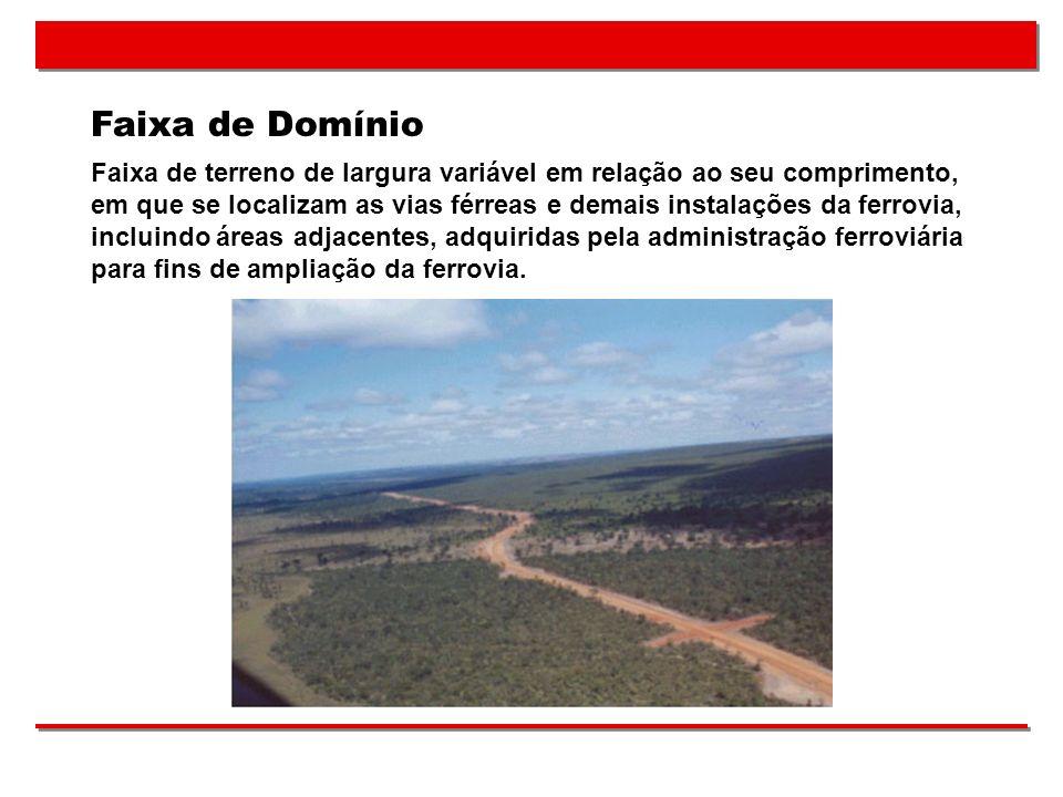 Faixa de Domínio Faixa de terreno de largura variável em relação ao seu comprimento, em que se localizam as vias férreas e demais instalações da ferro