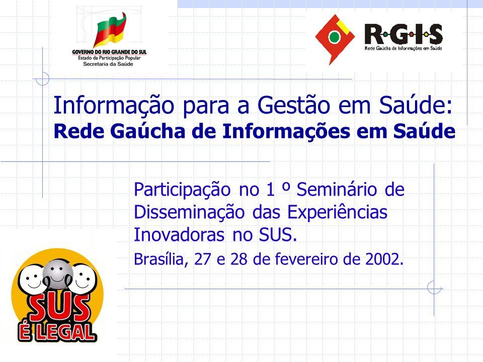 Rede Gaúcha de Informações em Saúde Objetivo: dar suporte à gestão do SUS no âmbito estadual, regional e municipal por meio de estratégias de qualificação do trabalho com a informação em saúde, bem como das tecnologias de informática.