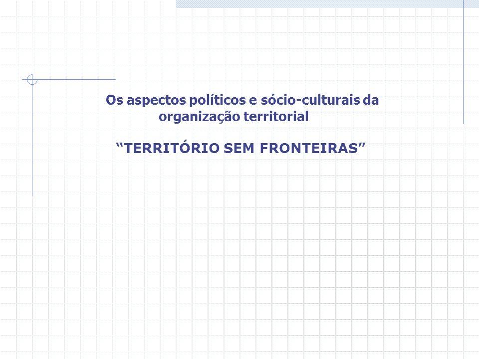 Os aspectos políticos e sócio-culturais da organização territorial TERRITÓRIO SEM FRONTEIRAS