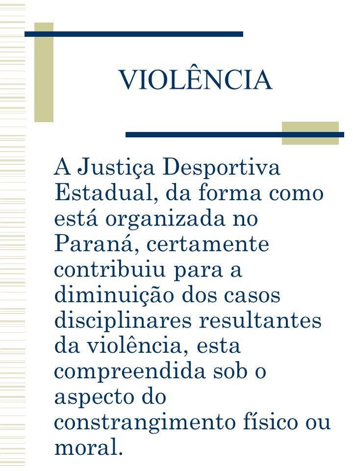 VIOLÊNCIA A Justiça Desportiva Estadual, da forma como está organizada no Paraná, certamente contribuiu para a diminuição dos casos disciplinares resu