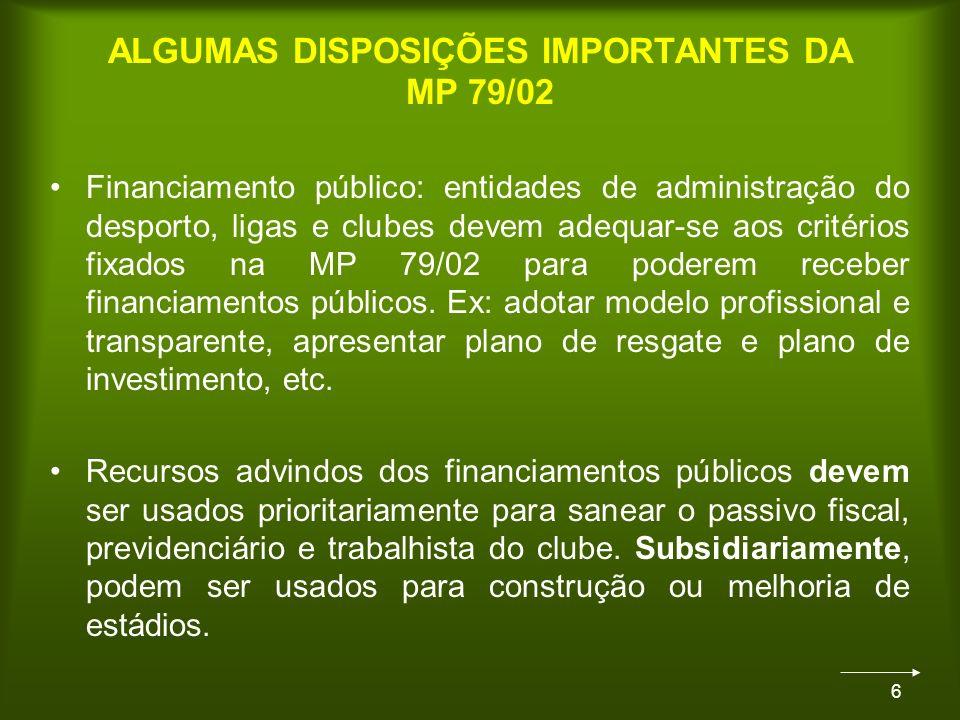 6 Financiamento público: entidades de administração do desporto, ligas e clubes devem adequar-se aos critérios fixados na MP 79/02 para poderem receber financiamentos públicos.