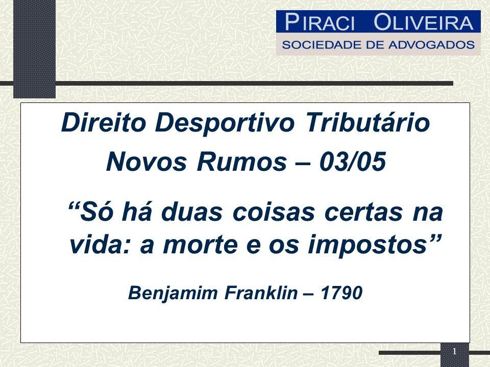 1 Direito Desportivo Tributário Novos Rumos – 03/05 Só há duas coisas certas na vida: a morte e os impostos Benjamim Franklin – 1790