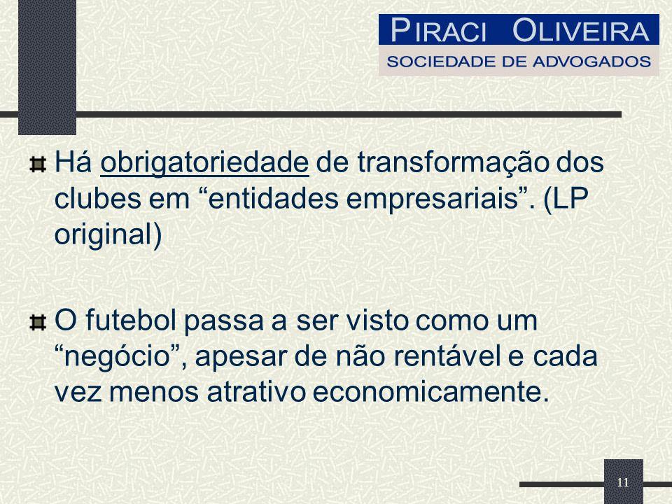 11 Há obrigatoriedade de transformação dos clubes em entidades empresariais.