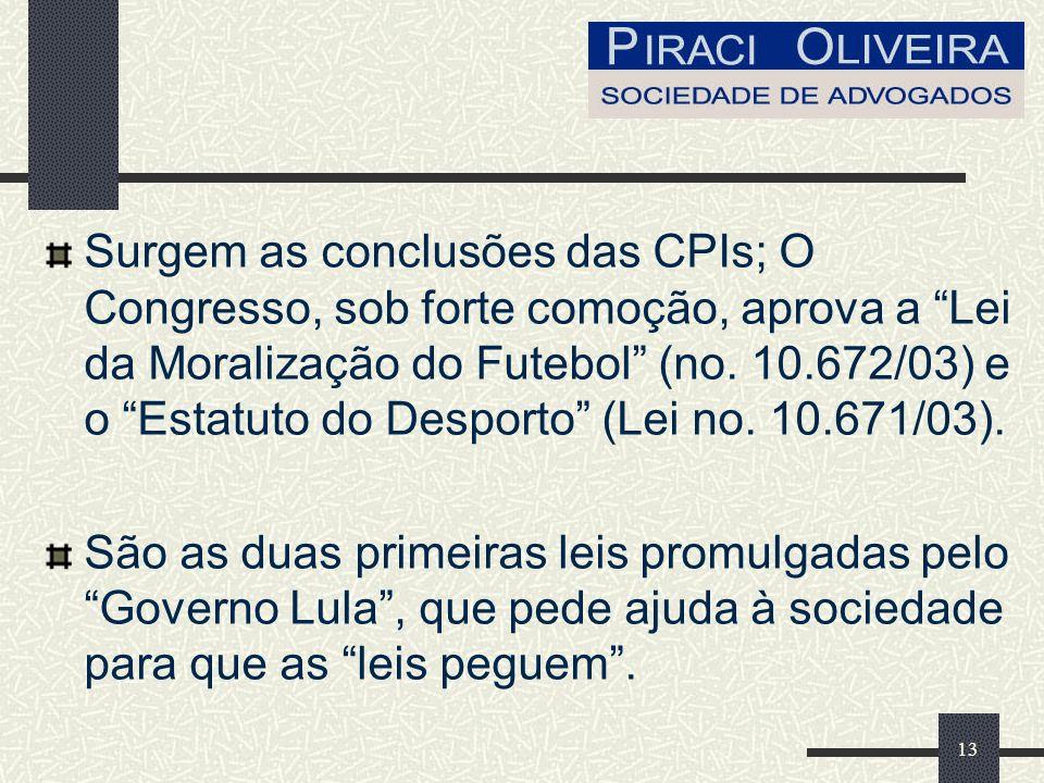 13 Surgem as conclusões das CPIs; O Congresso, sob forte comoção, aprova a Lei da Moralização do Futebol (no.