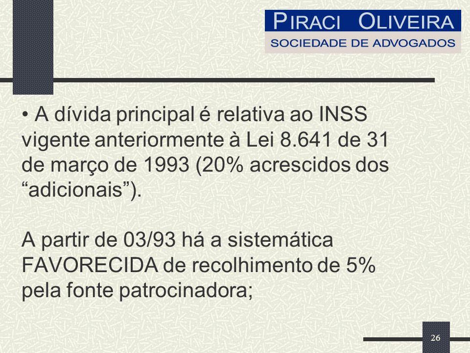 26 A dívida principal é relativa ao INSS vigente anteriormente à Lei 8.641 de 31 de março de 1993 (20% acrescidos dos adicionais).