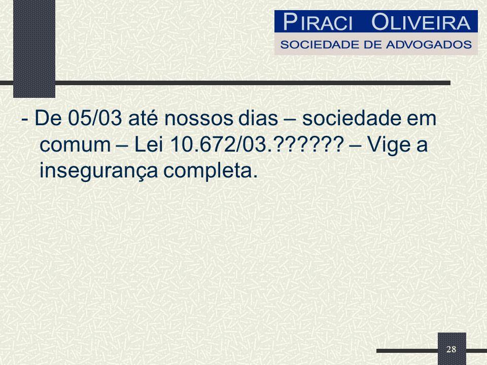28 - De 05/03 até nossos dias – sociedade em comum – Lei 10.672/03. .