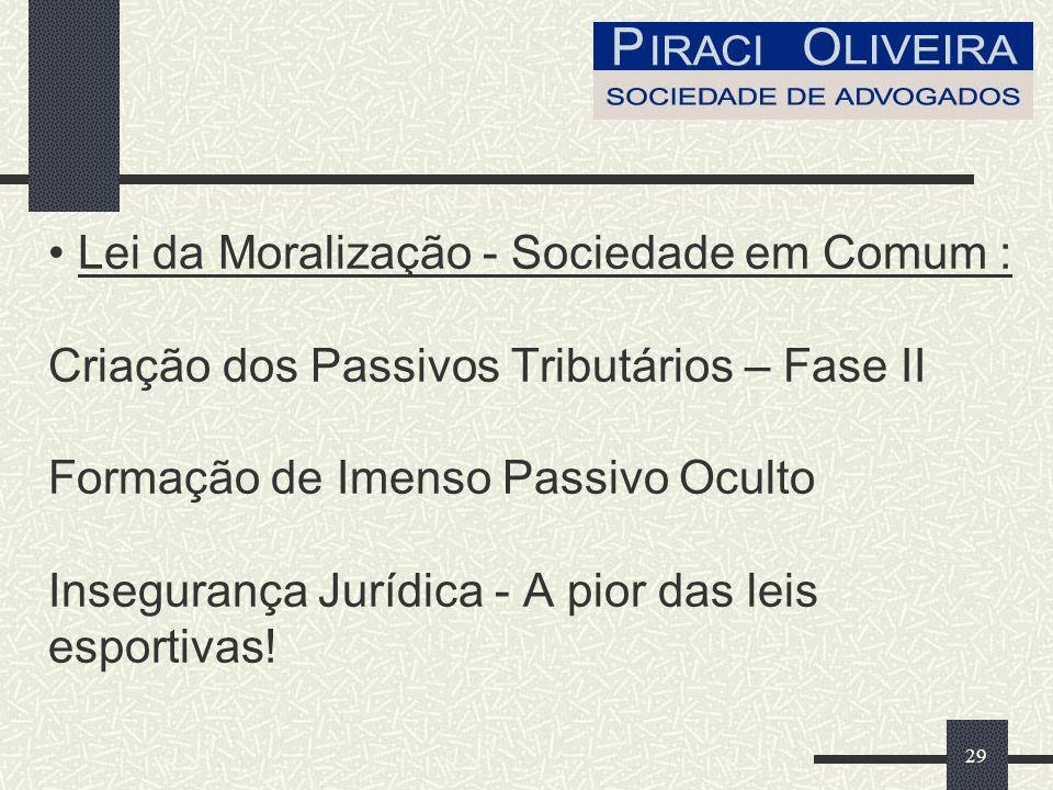 29 Lei da Moralização - Sociedade em Comum : Criação dos Passivos Tributários – Fase II Formação de Imenso Passivo Oculto Insegurança Jurídica - A pior das leis esportivas!