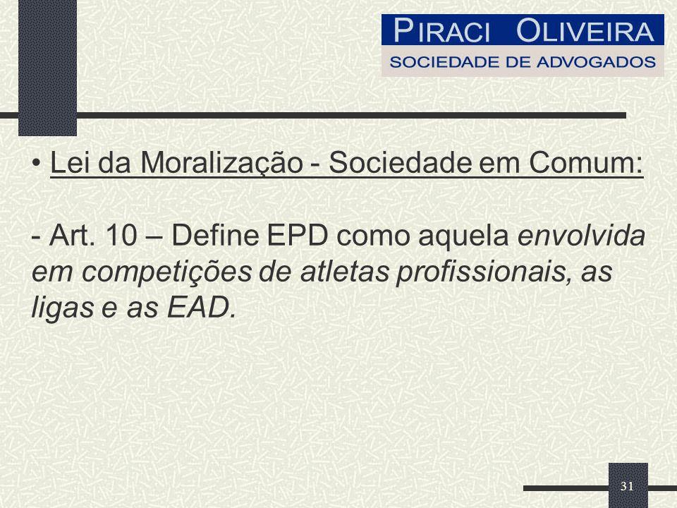 32 Lei da Moralização - Sociedade em Comum: - Art.11 – As EPD que se constituírem em sociedade-empresária na forma do par.