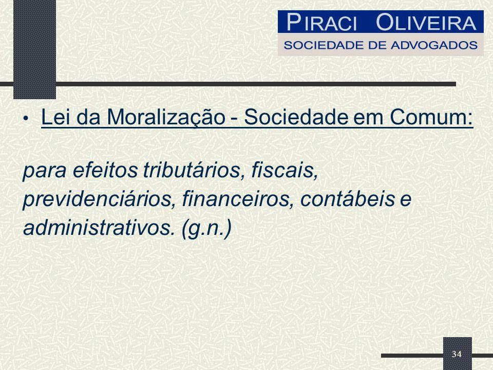 34 Lei da Moralização - Sociedade em Comum: para efeitos tributários, fiscais, previdenciários, financeiros, contábeis e administrativos.