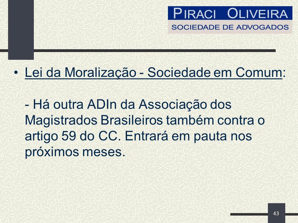 43 Lei da Moralização - Sociedade em Comum: - Há outra ADIn da Associação dos Magistrados Brasileiros também contra o artigo 59 do CC.