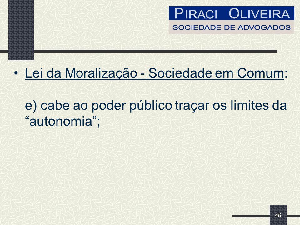 46 Lei da Moralização - Sociedade em Comum: e) cabe ao poder público traçar os limites da autonomia;