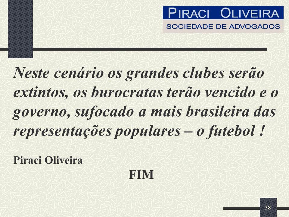 58 Neste cenário os grandes clubes serão extintos, os burocratas terão vencido e o governo, sufocado a mais brasileira das representações populares – o futebol .