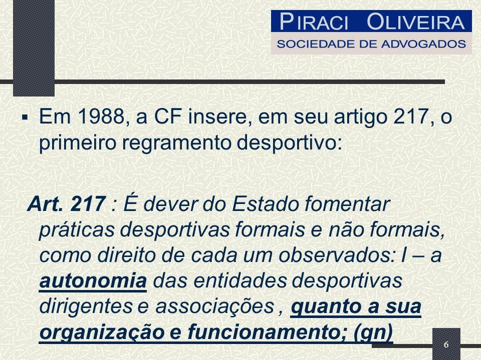 6 Em 1988, a CF insere, em seu artigo 217, o primeiro regramento desportivo: Art.