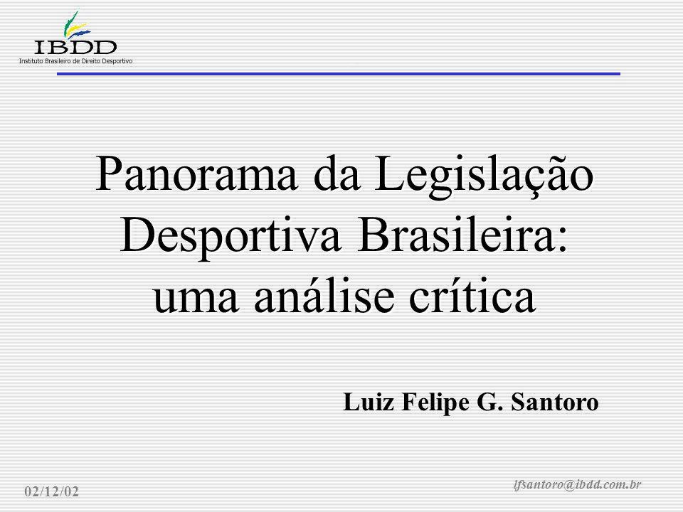 lfsantoro@ibdd.com.br Panorama Legislativo: análise crítica 02/12/02 Panorama da Legislação Desportiva Brasileira: uma análise crítica Luiz Felipe G.