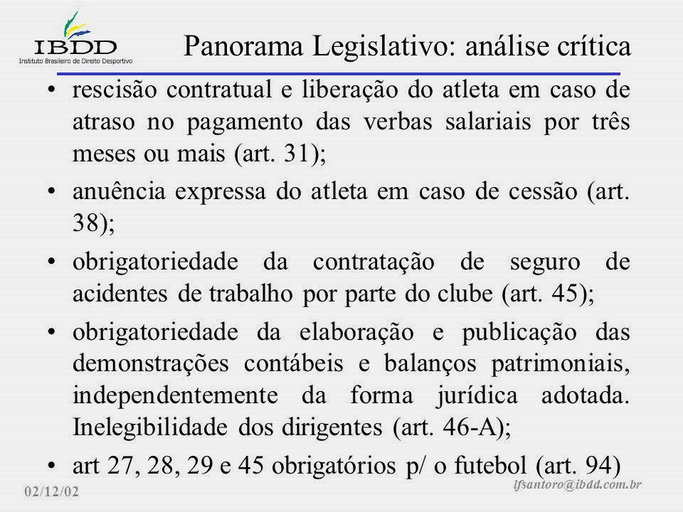 lfsantoro@ibdd.com.br Panorama Legislativo: análise crítica 02/12/02 rescisão contratual e liberação do atleta em caso de atraso no pagamento das verbas salariais por três meses ou mais (art.