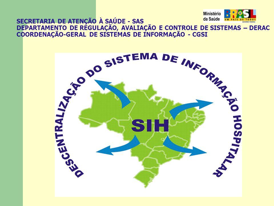 SECRETARIA DE ATENÇÃO À SAÚDE - SAS DEPARTAMENTO DE REGULAÇÃO, AVALIAÇÃO E CONTROLE DE SISTEMAS – DERAC COORDENAÇÃO-GERAL DE SISTEMAS DE INFORMAÇÃO -